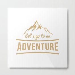 Let's go to an adventure Metal Print