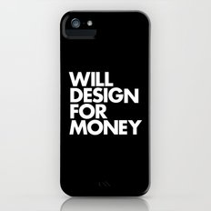 WILL DESIGN FOR MONEY iPhone (5, 5s) Slim Case