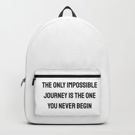 The only impossible journey is the one you never begin Backpack