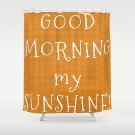 Good morning my Sunshine! Shower Curtain
