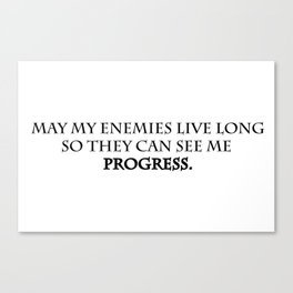 May my enemies live long so they can see me progress. Canvas Print