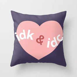 idk & idc Throw Pillow