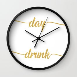 Day Drunk Wall Clock