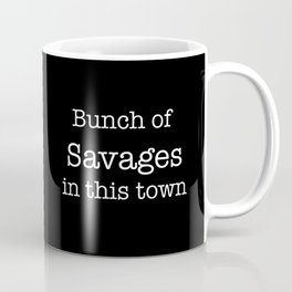 Bunch of Savages in this town Coffee Mug