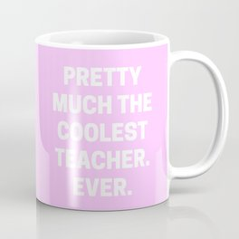Pretty Much The Coolest Teacher. Ever.  Coffee Mug