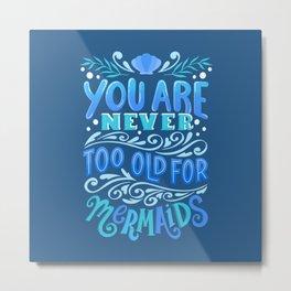 Never Too Old For Mermaids - Dark Blue Metal Print
