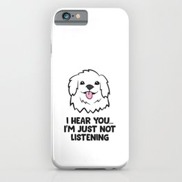 Great Pyrenees Dogs I Hear You I'm Just Not Listening iPhone Case
