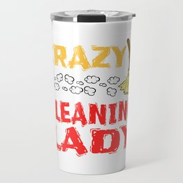 """A wicked t-shirt design """"Crazy Cleanng Lady"""" for woman girls Cleane Freak Cleanse Spotless Organized Travel Mug"""