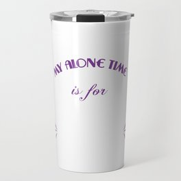 My Alone Time Is For Everyone's Safety T-shirt Design Carefulness Family Overthinking Safe Friends Travel Mug