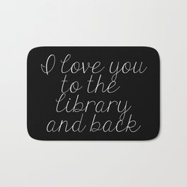 I Love You To The Library And Back (inverted) Bath Mat
