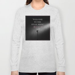 WELCOME TO THE FINAL SHOW Long Sleeve T-shirt