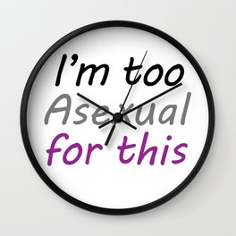 I'm Too Asexual For This - large white bg Wall Clock