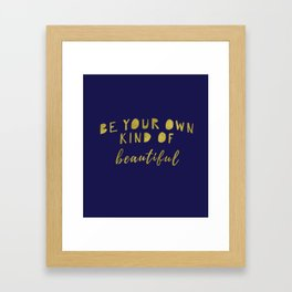 Be Your Own Kind Of Beautiful-Navy | Typography | Quotes Framed Art Print