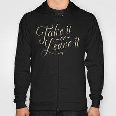 Take it or leave it Hoody