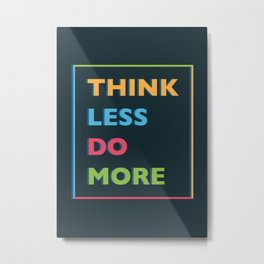 Think Less Metal Print