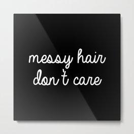 Messy Hair, Don't Care. Metal Print
