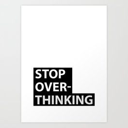 stop over-thinking Art Print
