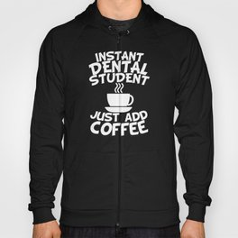 Instant Dental Student Just Add Coffee Hoody