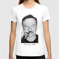 robin williams T-shirts featuring Robin Williams Life is a joke by Maioriz Home