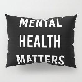 Mental Health Matters IV Pillow Sham