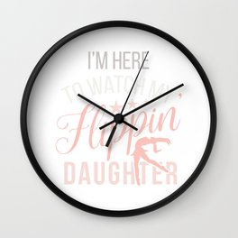 Gymnastics Mom I'm Just Here For My Flippin' Daughter  Wall Clock
