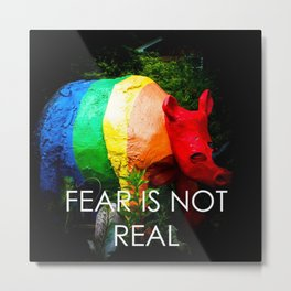 Fear Is Not Real Metal Print