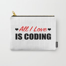 All I love is CODING Carry-All Pouch