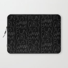 Girls Just Wanna Have Fun on Black Laptop Sleeve