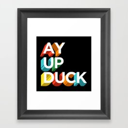 Ay Up Duck Framed Art Print