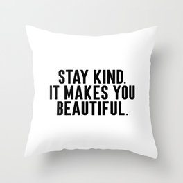 Stay Kind It Males You Beautiful Throw Pillow