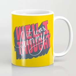 Well, I thought it was funny. Coffee Mug