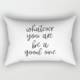 Whatever You Are Be A Good One, Motivational Poster, Inspirational Poster, Wall Art, Black And White Rectangular Pillow