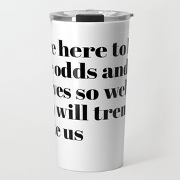 we are here to laugh Travel Mug