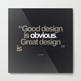 Good Design is Obvious. Great Design is Transparent. Metal Print