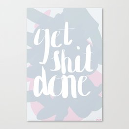 GET SH*T DONE Canvas Print