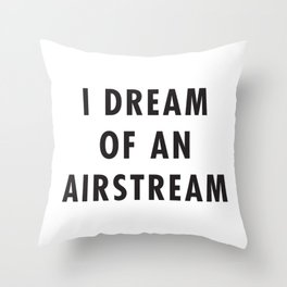 I Dream of an Airstream Throw Pillow