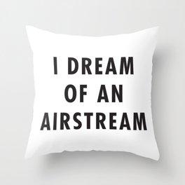 I Dream of an Airstream Throw Pillow