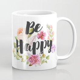 Be happy Inspirational Quote Coffee Mug