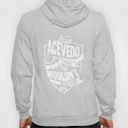 It's an ACEVEDO Thing You Wouldn't Understand Hoody