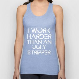 I Work Harder Than An Ugly Stripper Funny product Unisex Tank Top