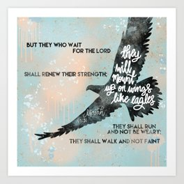 Wings like Eagles - bible verse Isaiah 40:31 Art Print