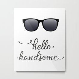 Hello Handsome with Sunglasses Metal Print