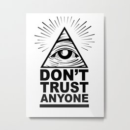 Don't Trust Anyone Metal Print