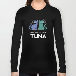 Take Us to Your Tuna Long Sleeve T-shirt