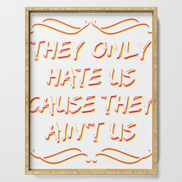 Haters Gonna Hate Tshirt Design They ain't us Serving Tray