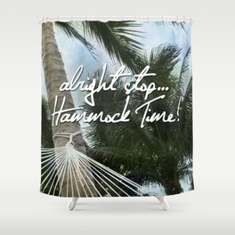 Alright Stop... Hammock Time! Shower Curtain