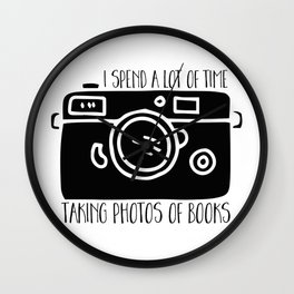 I Spend a Lot of Time Taking Photos of Books Wall Clock