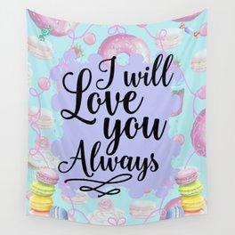 I Will Love you Always - Sweet Shop Doughnut Macaron Wall Tapestry