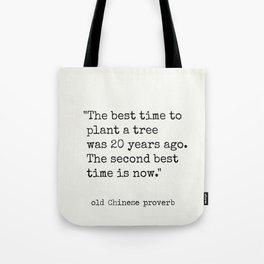 """""""The best time to plant a tree was 20 years ago. The second best time is now."""" Tote Bag"""