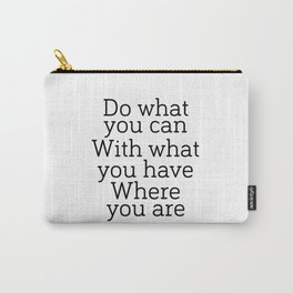 Do what you can, with what you have, where you are, Digital Art,Inspirational Print,Typography Poste Carry-All Pouch